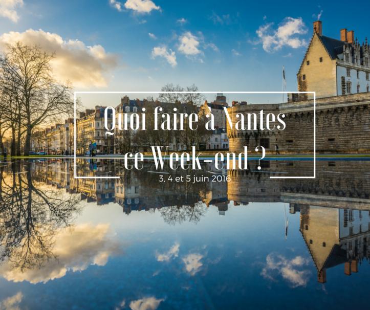 Week-end du 3 4 et 5 juin 2016  Quoi faire à Nantes et alentours ?