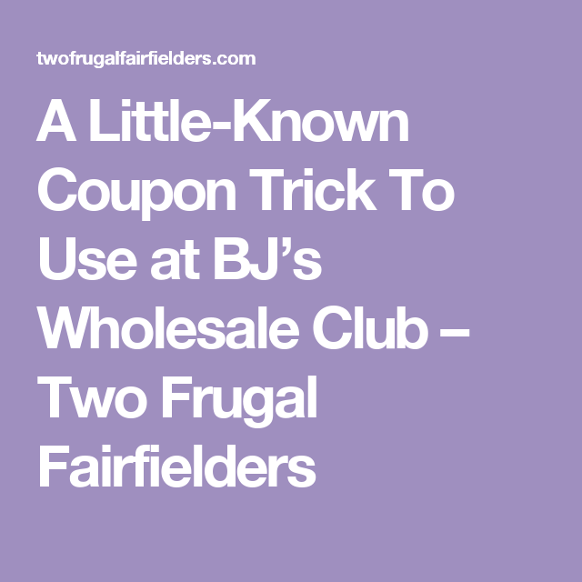 ab8feca7f5 A Little-Known Coupon Trick To Use at BJ s Wholesale Club – Two Frugal  Fairfielders