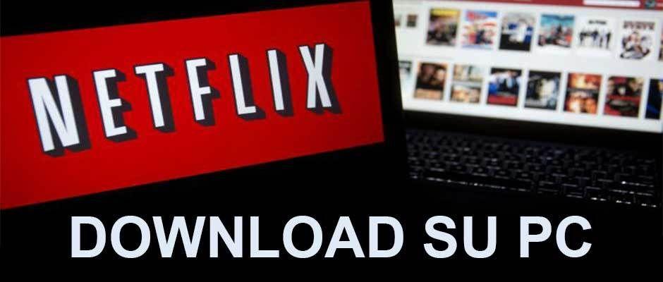 Scaricare film e serie TV da Netflix con l'app per Windows