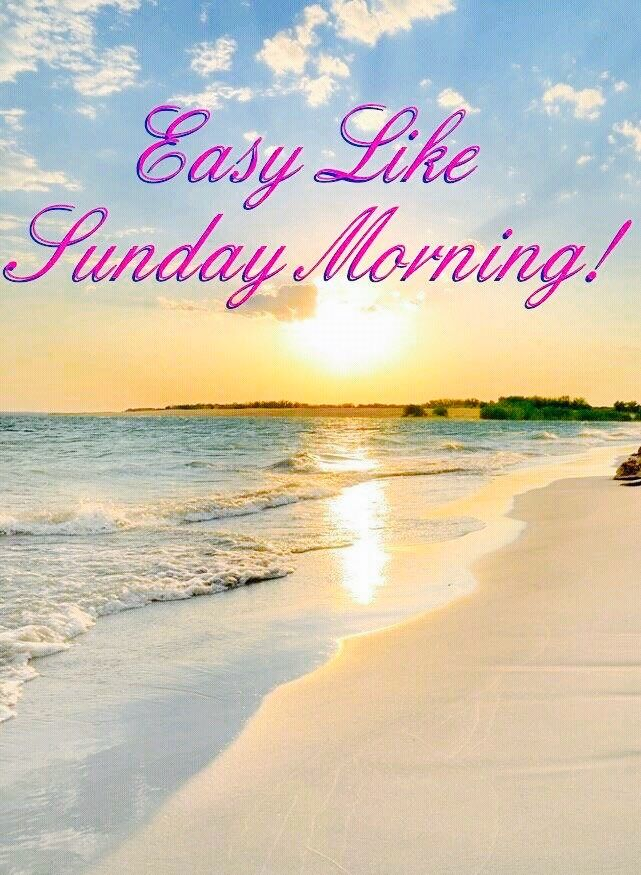 Pin By Kathy Gordon Wright On Beach Love Sunday Morning Wishes Happy Sunday Morning Sunday Morning Quotes