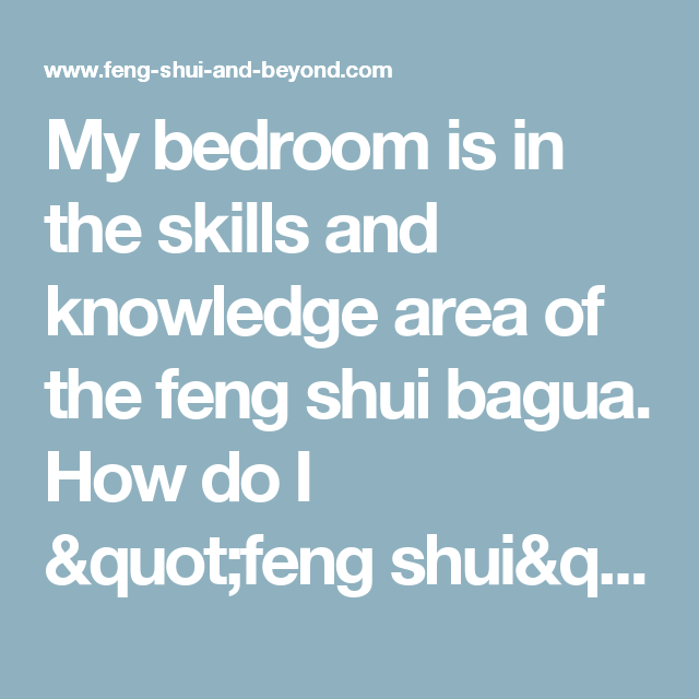 My bedroom is in the skills and knowledge area of the feng ...