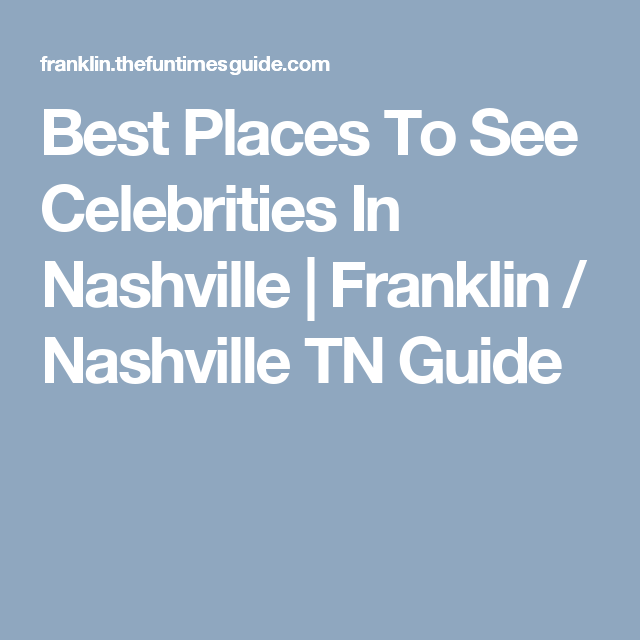 Heres Where To See Nashville Celebrities From A Local Whos Lived