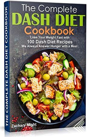 Free Read The Complete Dash Diet Cookbook Lose Your Weight Fast with 100 Dash Diet Recipes We Al