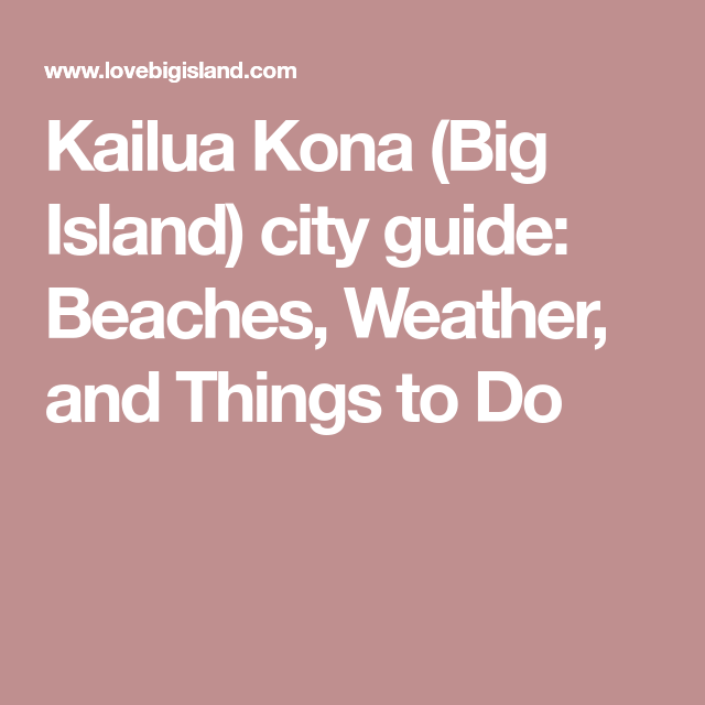 Kailua Kona (Big Island): Beaches, Weather, and Things to Do