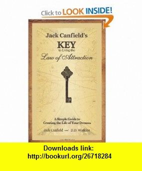 Jack Canfields Key To Living The Law Of Attraction A Simple Guide To