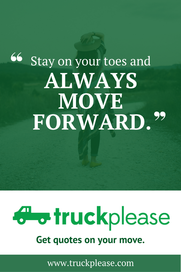 Stay On Your Toes And Always Move Forward Moving Company Quotes Be Yourself Quotes Got Quotes