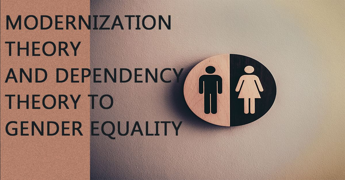 What Is Modernization Theory And Dependency Theory To Gender Equality Dependency Theory Gender Studies Gender Inequality