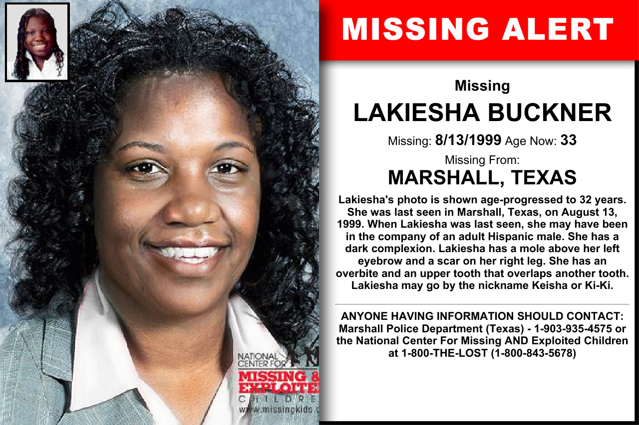 LAKIESHA BUCKNER, Age Now: 33, Missing: 08/13/1999. Missing From MARSHALL, TX. ANYONE HAVING INFORMATION SHOULD CONTACT: Marshall Police Department (Texas) - 1-903-935-4575.