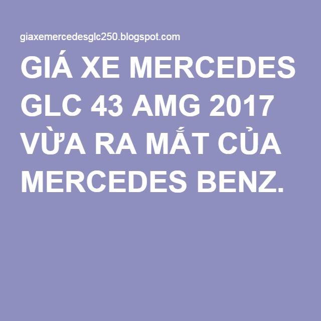 GIÁ XE MERCEDES GLC 43 AMG 2017 VỪA RA MẮT CỦA MERCEDES BENZ.