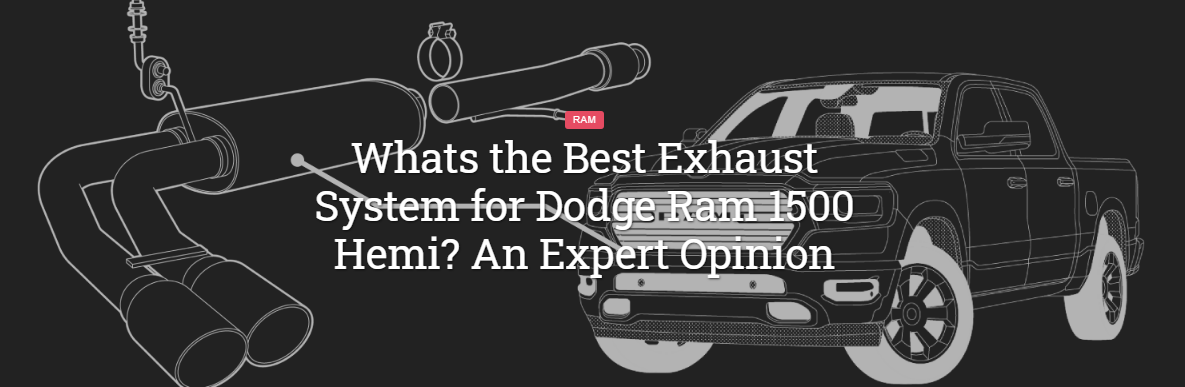 5 Best Exhaust Systems For Dodge Ram 1500 Hemi I An Expert Opinion Dodge Ram 1500 Hemi Dodge Ram Dodge Ram 1500