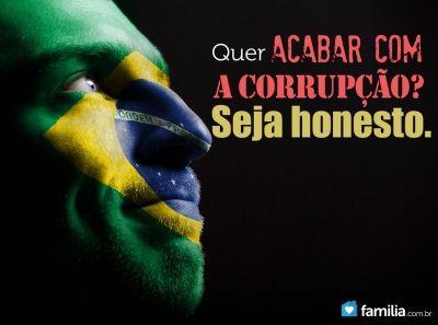 Quer acabar com a corrupção? Seja honesto.