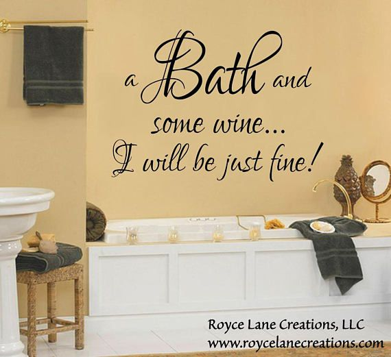Bathroom Wall Sign A Bath and Some Wine...I Will Be Just | Projects ...
