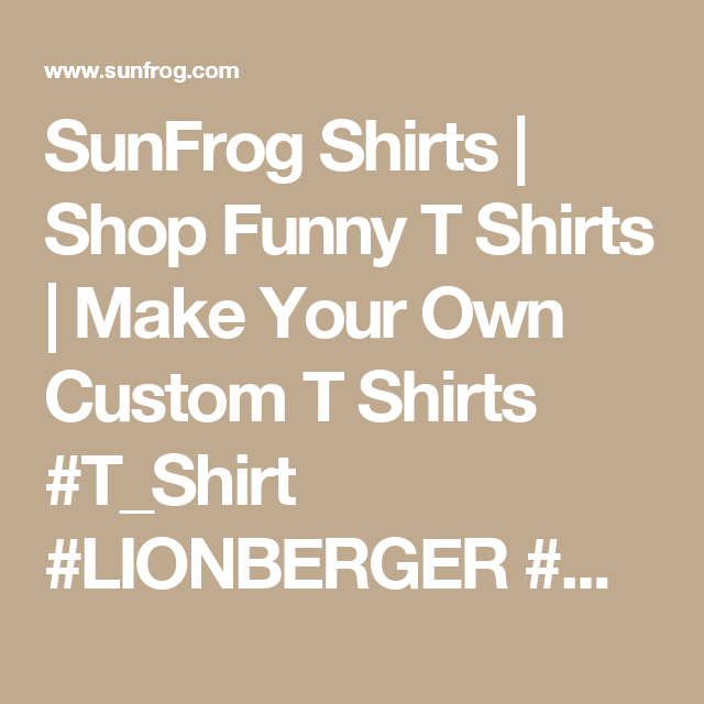 SunFrog Shirts | Shop Funny T Shirts | Make Your Own Custom T Shirts #T_Shirt #LIONBERGER #womens_fashion #mens_fashion #everything #design order now =>> https://www.sunfrog.com/search/?33590&search=LIONBERGER&ITS-A-LIONBERGER-THING-YOU-WOULDNT-UNDERSTAND