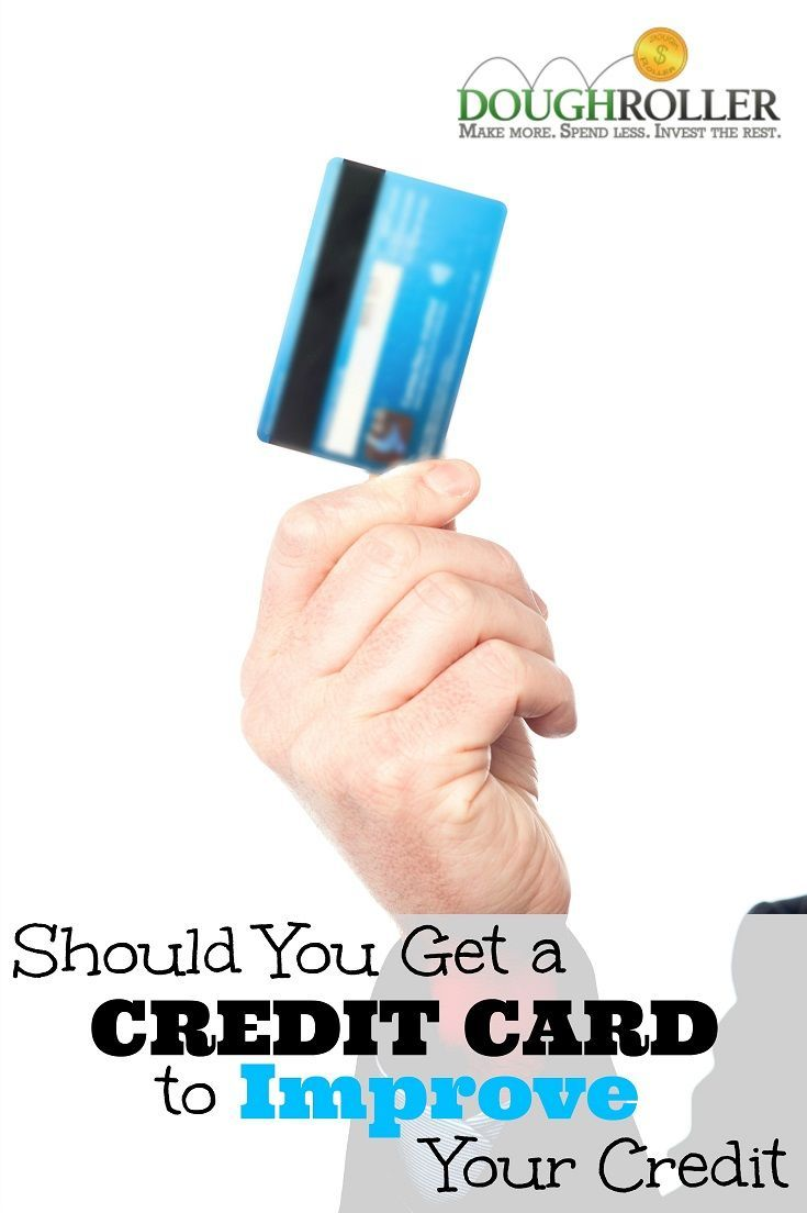Should You Get A Credit Card To Improve Your Credit Credit Card