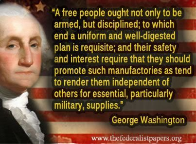 George Washington A Free People Ought Not Only To Be Armed But
