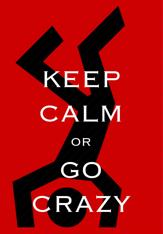 keep calm or go crazy / Created with Keep Calm and Carry On for iOS #keepcalm #crazy