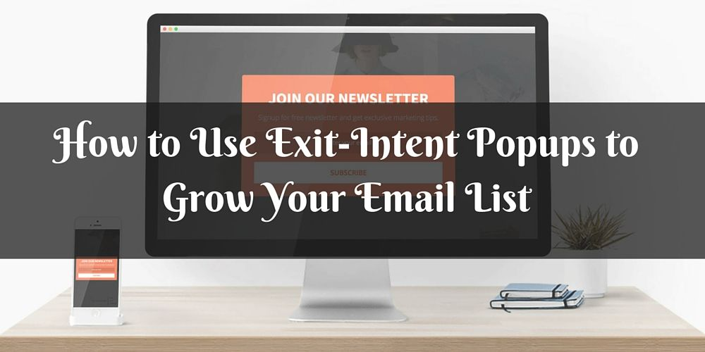 How to Use Exit-Intent Popups to Grow Your Email List