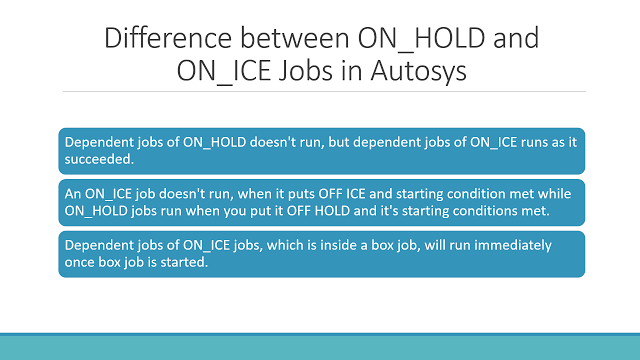 Difference between ON HOLD and ON ICE Autosys Jobs | Unix