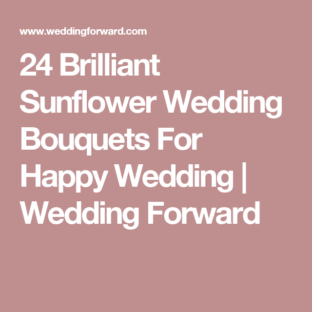 24 Brilliant Sunflower Wedding Bouquets For Happy Wedding | Wedding Forward
