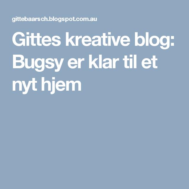 Gittes kreative blog: Bugsy er klar til et nyt hjem