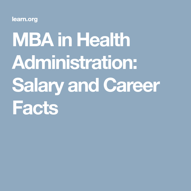 Mba In Health Administration Salary And Career Facts Health Administration Health Services Management Administration