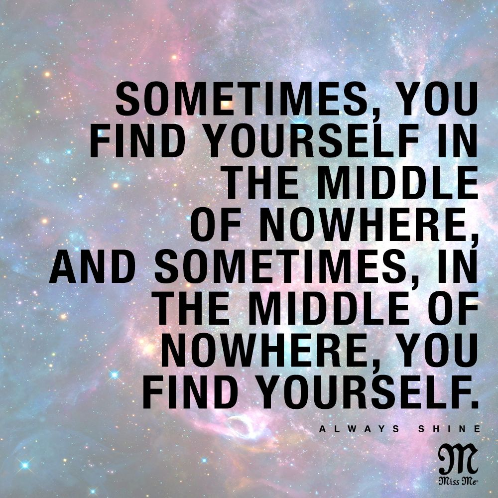 Sometimes You Find Yourself In The Middle Of Nowhere And Sometimes