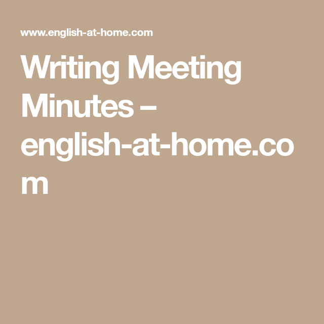 Writing Meeting Minutes – English-at-home.com