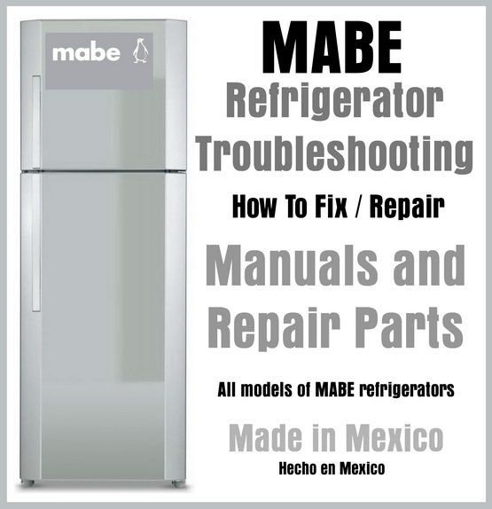 Mabe Refrigerator Troubleshooting Manuals And Repair Parts Made