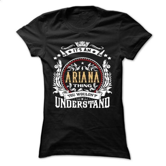 ARIANA .Its an ARIANA Thing You Wouldnt Understand - T  - #matching hoodie #cozy sweater. I WANT THIS => https://www.sunfrog.com/Names/ARIANA-Its-an-ARIANA-Thing-You-Wouldnt-Understand--T-Shirt-Hoodie-Hoodies-YearName-Birthday-54368607-Ladies.html?68278