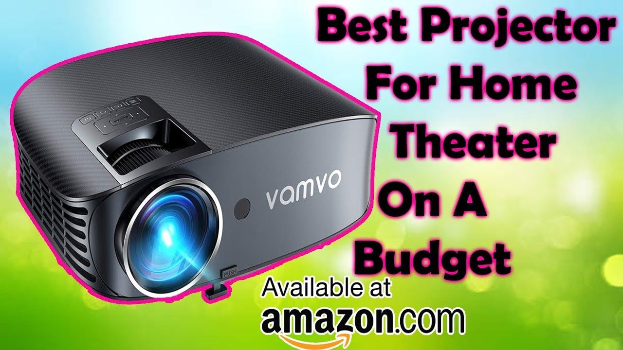 Best Projector For Home Theater On A Budget Best Projector Review 2019 Best Projector Projector Reviews Projector