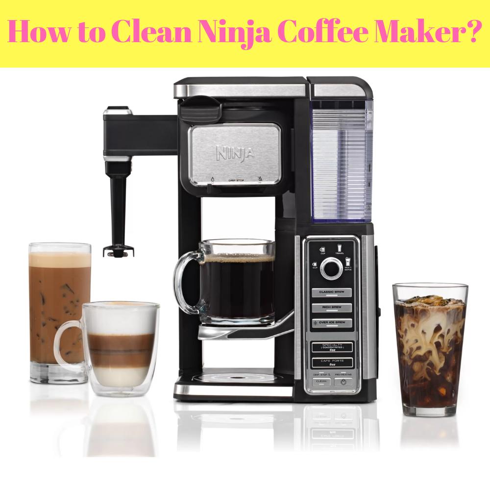 How to Clean Ninja Coffee Maker in 2020 Coffee bars in