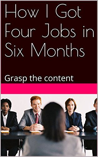 How I Got Four Jobs in Six Months: Job searching strategies eBook: Nizam: Amazon.in: Kindle Store