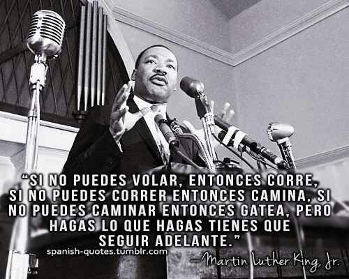 Hagas lo que hagas sigue adelante (M.Luther King Jr.)