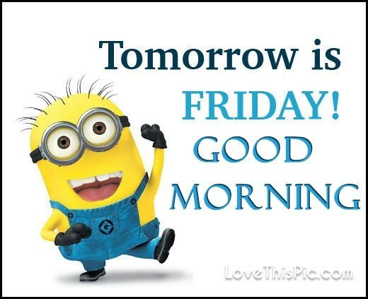 Good Morning Tomorrow Is Friday Minion Quote  Minions ...