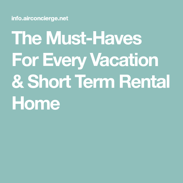 The Must-Haves For Every Vacation & Short Term Rental Home