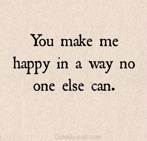 If You Only Knew Make Me Happy Quotes You Make Me Happy Quotes Quotes For Your Boyfriend