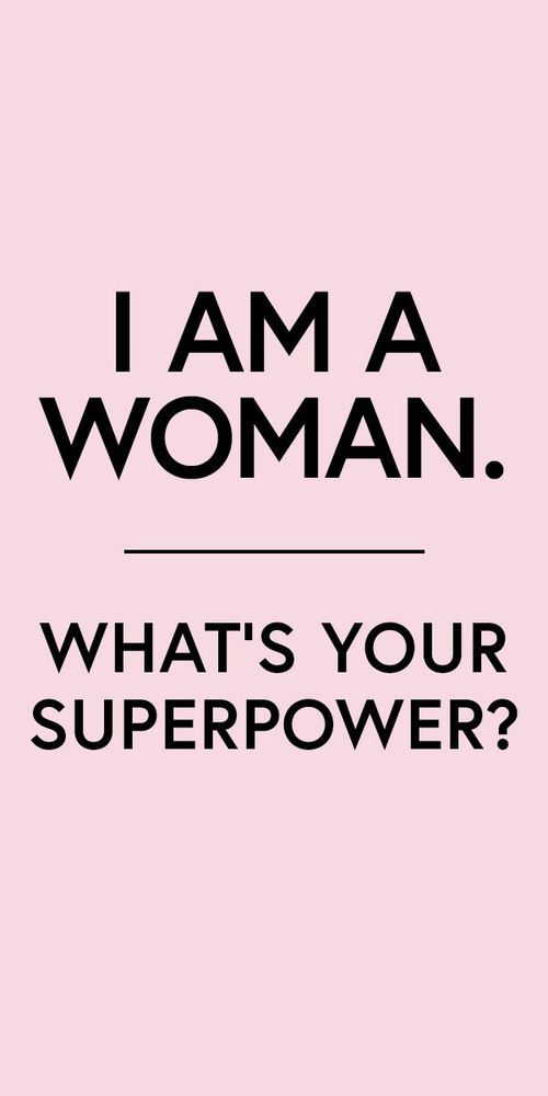 I Am A Woman What S Your Superpower Women Quotes