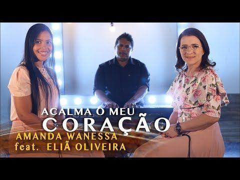 Acalma O Meu Coracao Amanda Wanessa Feat Elia Oliveira Voz E