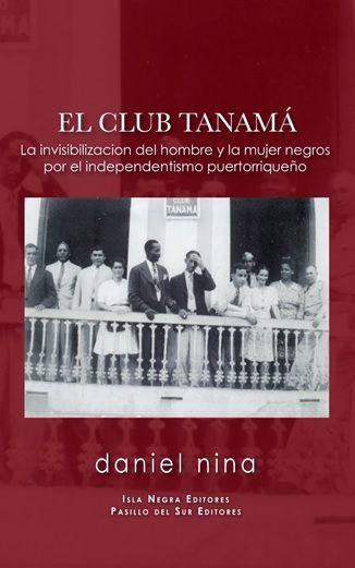 On Thursday, July 14, 2016, at 7:00pm attorney and professor of law Daniel Nina launched his latest book, El Club Tanamá: La invisibilización del hombre y la mujer negrospor el independentismo pue…