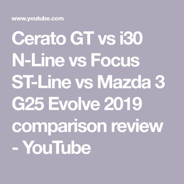 Cerato Gt Vs I30 N Line Vs Focus St Line Vs Mazda 3 G25 Evolve