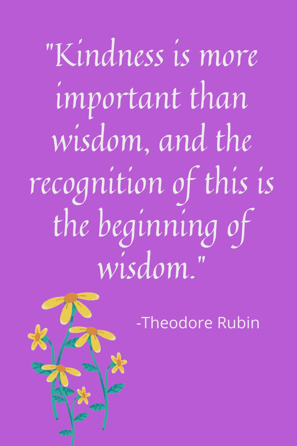 Kindness Is More Important Than Wisdom And The Recognition Of This Is The Beginning Of Wisdom Th Video In 2021 Good Life Quotes Inspirational Quotes Inspirational Words
